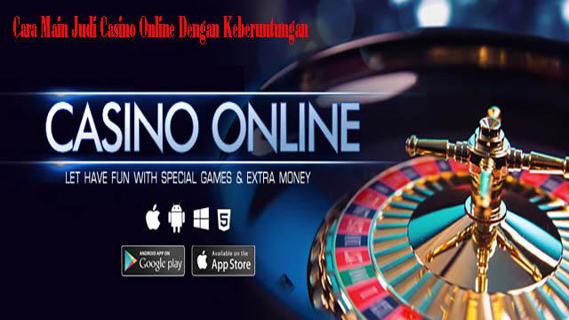 Cara Main Judi Casino Online Dengan Keberuntungan